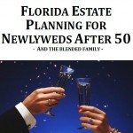 Florida Estate Planning for Newlyweds After 50 and The Blended Family